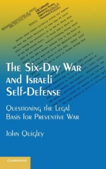 The Six-day War and Israeli Self-defense : Questioning the Legal Basis for Preventive War, Hardback Book
