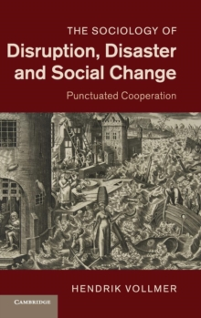 The Sociology of Disruption, Disaster and Social Change : Punctuated Cooperation, Hardback Book