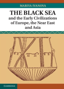 The Black Sea and the Early Civilizations of Europe, the Near East and Asia, Hardback Book