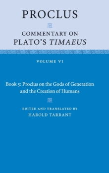 Proclus: Commentary on Plato's Timaeus : Book 5: Proclus on the Gods of Generation and the Creation of Humans Volume 6, Hardback Book