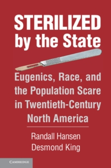 Sterilized by the State : Eugenics, Race, and the Population Scare in Twentieth-Century North America, Hardback Book