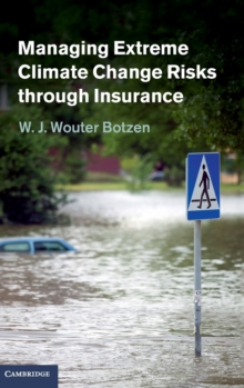 Managing Extreme Climate Change Risks through Insurance, Hardback Book