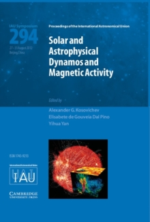 Proceedings of the International Astronomical Union Symposia and Colloquia : Solar and Astrophysical Dynamos and Magnetic Activity (IAU S294), Hardback Book