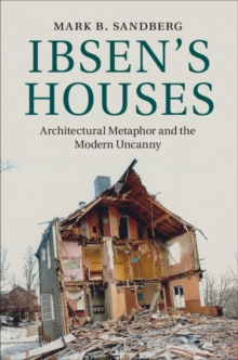 Ibsen's Houses : Architectural Metaphor and the Modern Uncanny, Hardback Book