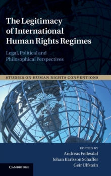 The Legitimacy of International Human Rights Regimes : Legal, Political and Philosophical Perspectives, Hardback Book