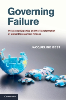 Governing Failure : Provisional Expertise and the Transformation of Global Development Finance, Hardback Book