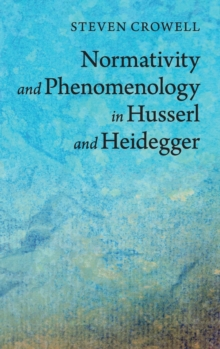 Normativity and Phenomenology in Husserl and Heidegger, Hardback Book