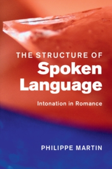 The Structure of Spoken Language : Intonation in Romance, Hardback Book