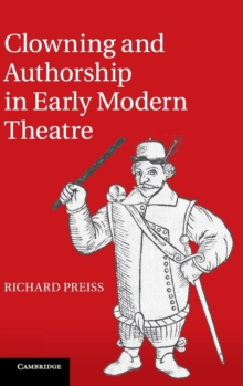 Clowning and Authorship in Early Modern Theatre, Hardback Book