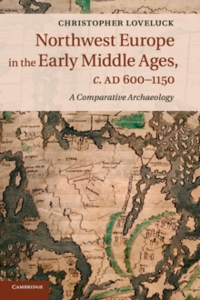Northwest Europe in the Early Middle Ages, c.AD 600-1150 : A Comparative Archaeology, Hardback Book