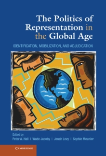 The Politics of Representation in the Global Age : Identification, Mobilization, and Adjudication, Hardback Book