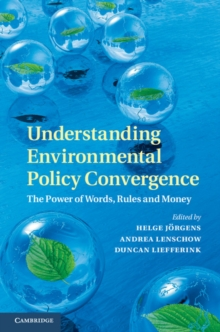 Understanding Environmental Policy Convergence : The Power of Words, Rules and Money, Hardback Book