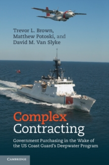 Complex Contracting : Government Purchasing in the Wake of the US Coast Guard's Deepwater Program, Hardback Book