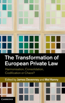 The Transformation of European Private Law : Harmonisation, Consolidation, Codification or Chaos?, Hardback Book