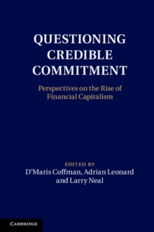 Questioning Credible Commitment : Perspectives on the Rise of Financial Capitalism, Hardback Book