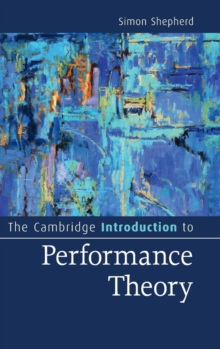 Cambridge Introductions to Literature : The Cambridge Introduction to Performance Theory, Hardback Book