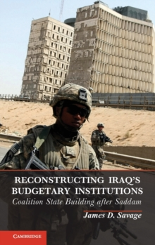 Reconstructing Iraq's Budgetary Institutions : Coalition State Building after Saddam, Hardback Book