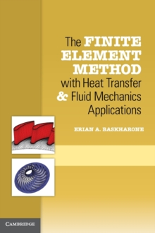 The Finite Element Method with Heat Transfer and Fluid Mechanics Applications, Hardback Book