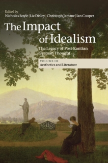 The Impact of Idealism : The Legacy of Post-Kantian German Thought, Hardback Book