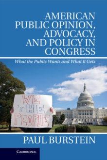 American Public Opinion, Advocacy, and Policy in Congress : What the Public Wants and What It Gets, Hardback Book