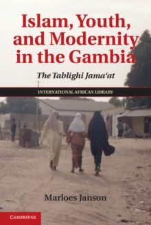 Islam, Youth, and Modernity in the Gambia : The Tablighi Jama'at, Hardback Book