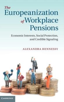 The Europeanization of Workplace Pensions : Economic Interests, Social Protection, and Credible Signaling, Hardback Book