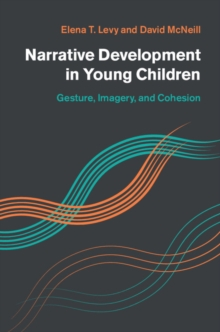 Narrative Development in Young Children : Gesture, Imagery, and Cohesion, Hardback Book