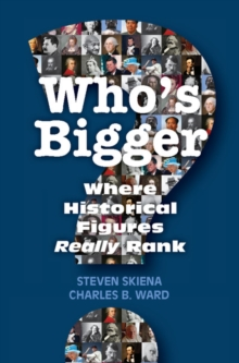 Who's Bigger? : Where Historical Figures Really Rank, Hardback Book