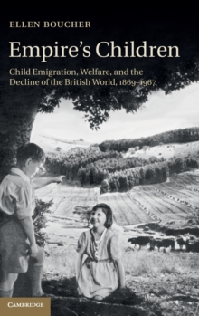 Empire's Children : Child Emigration, Welfare, and the Decline of the British World, 1869-1967, Hardback Book