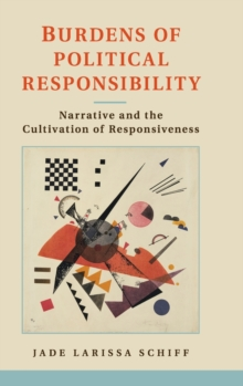 Burdens of Political Responsibility : Narrative and the Cultivation of Responsiveness, Hardback Book