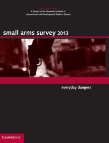 Small Arms Survey 2013 : Everyday Dangers, Hardback Book