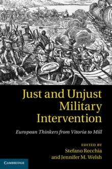 Just and Unjust Military Intervention : European Thinkers from Vitoria to Mill, Hardback Book