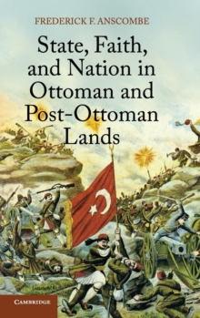 State, Faith, and Nation in Ottoman and Post-Ottoman Lands, Hardback Book