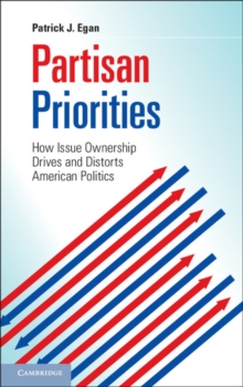 Partisan Priorities : How Issue Ownership Drives and Distorts American Politics, Hardback Book