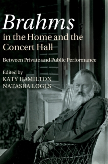 Brahms in the Home and the Concert Hall : Between Private and Public Performance, Hardback Book