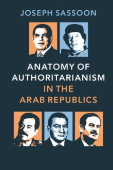 Anatomy of Authoritarianism in the Arab Republics, Hardback Book