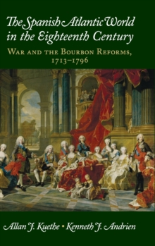 New Approaches to the Americas : The Spanish Atlantic World in the Eighteenth Century: War and the Bourbon Reforms, 1713-1796, Hardback Book