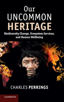 Our Uncommon Heritage : Biodiversity Change, Ecosystem Services, and Human Wellbeing, Hardback Book