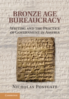 Bronze Age Bureaucracy : Writing and the Practice of Government in Assyria, Hardback Book