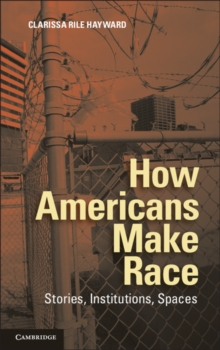 How Americans Make Race : Stories, Institutions, Spaces, Hardback Book