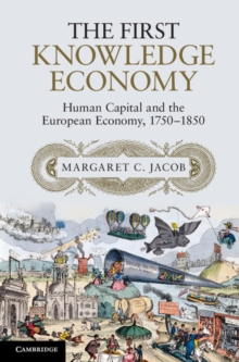 The First Knowledge Economy : Human Capital and the European Economy, 1750-1850, Hardback Book