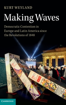 Making Waves : Democratic Contention in Europe and Latin America since the Revolutions of 1848, Hardback Book