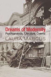 Dreams of Modernity : Psychoanalysis, Literature, Cinema, Hardback Book