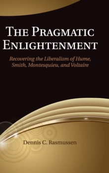 The Pragmatic Enlightenment : Recovering the Liberalism of Hume, Smith, Montesquieu, and Voltaire, Hardback Book
