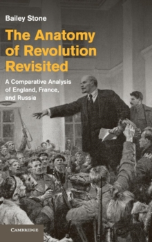 The Anatomy of Revolution Revisited : a Comparative Analysis of England, France, and Russia, Hardback Book