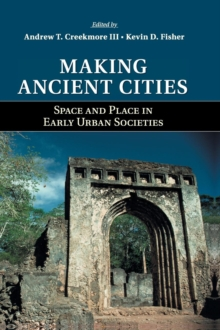 Making Ancient Cities : Space and Place in Early Urban Societies, Hardback Book