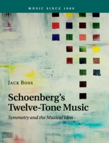 Schoenberg's Twelve-Tone Music : Symmetry and the Musical Idea, Hardback Book