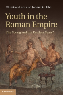 Youth in the Roman Empire : The Young and the Restless Years?, Hardback Book