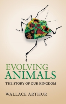 Evolving Animals : The Story of our Kingdom, Hardback Book