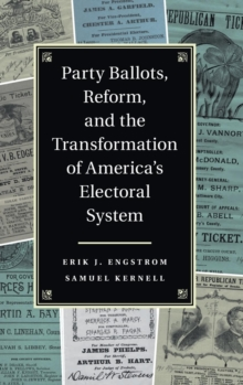 Party Ballots, Reform, and the Transformation of America's Electoral System, Hardback Book